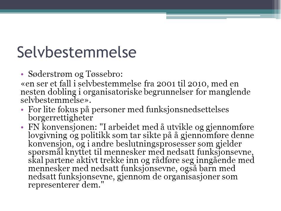 Selvbestemmelse Søderstrøm og Tøssebro: «en ser et fall i selvbestemmelse fra 2001 til 2010, med en nesten dobling i organisatoriske begrunnelser for