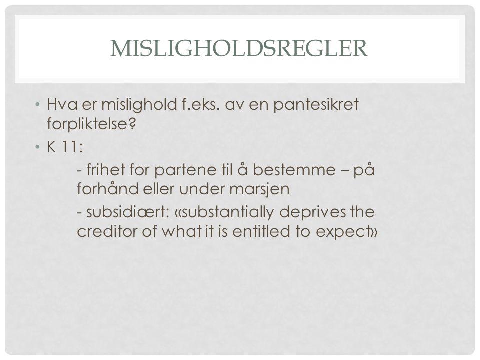 MISLIGHOLDSVIRKNINGER REALISASJON K 8: - ta besittelsen og rådigheten - selge eller leie bort pantobjektet - innkreve/motta inntekt/fortjeneste oppnådd ved forvaltningen («management or use») av objektet