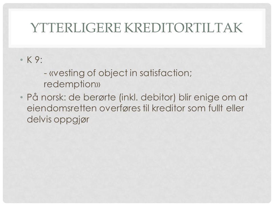 YTTERLIGERE KREDITORTILTAK K 9: - «vesting of object in satisfaction; redemption» På norsk: de berørte (inkl.