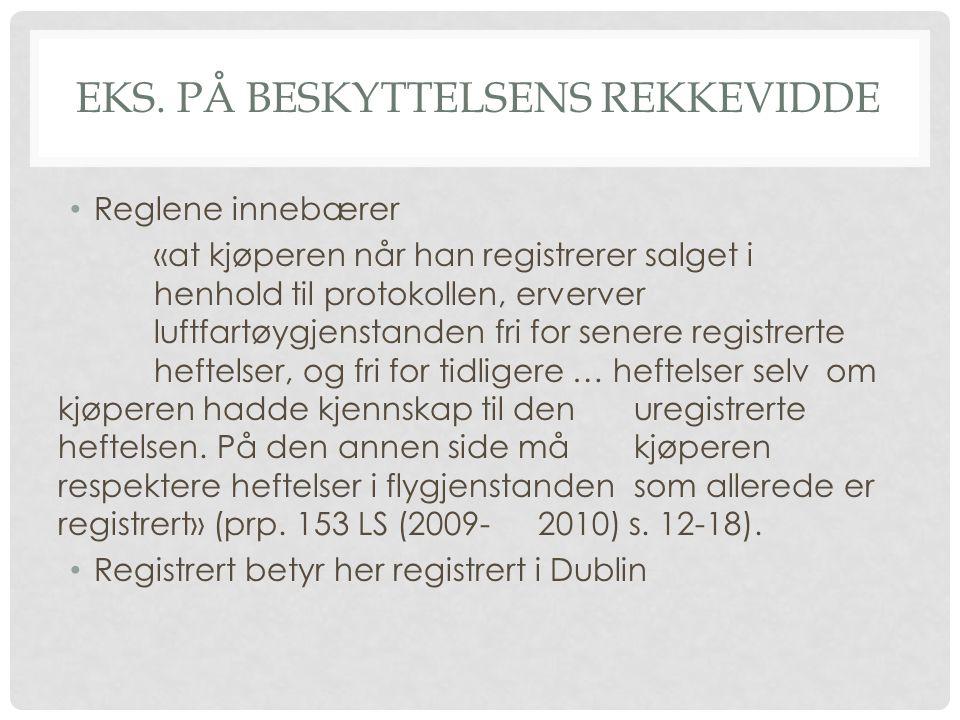 EKS. PÅ BESKYTTELSENS REKKEVIDDE Reglene innebærer «at kjøperen når han registrerer salget i henhold til protokollen, erverver luftfartøygjenstanden f
