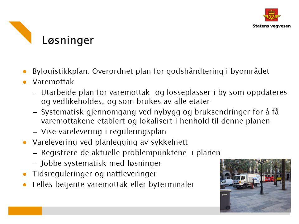 Løsninger ● Bylogistikkplan: Overordnet plan for godshåndtering i byområdet ● Varemottak – Utarbeide plan for varemottak og losseplasser i by som oppd