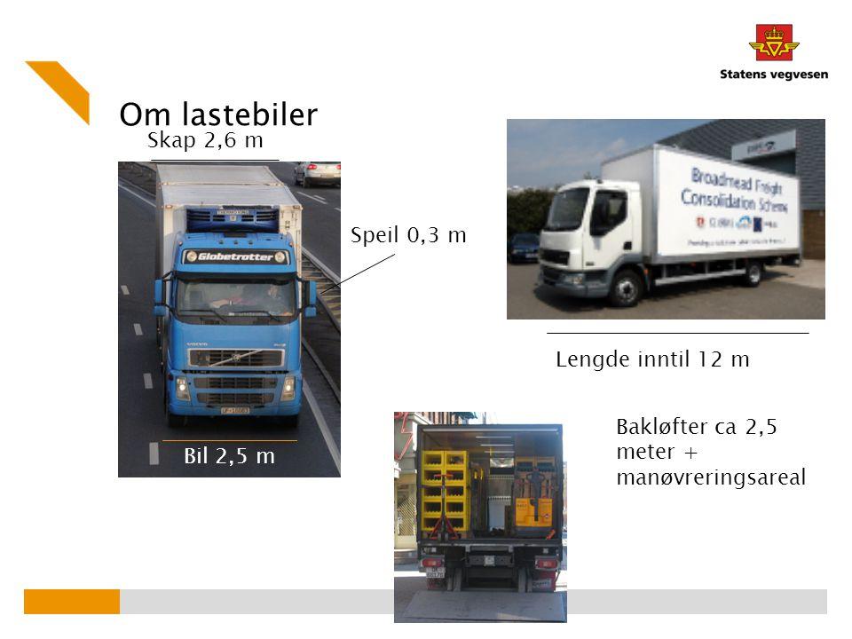 Om lastebiler Bil 2,5 m Skap 2,6 m Speil 0,3 m Lengde inntil 12 m Bakløfter ca 2,5 meter + manøvreringsareal