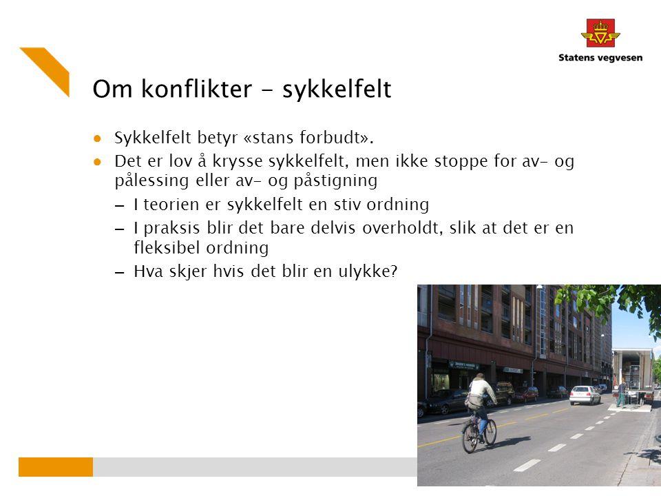Om konflikter - sykkelfelt ● Sykkelfelt betyr «stans forbudt». ● Det er lov å krysse sykkelfelt, men ikke stoppe for av- og pålessing eller av- og pås