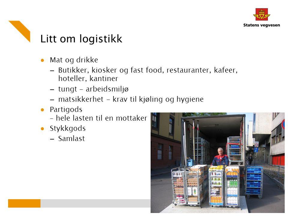 Litt om logistikk ● Mat og drikke – Butikker, kiosker og fast food, restauranter, kafeer, hoteller, kantiner – tungt - arbeidsmiljø – matsikkerhet - k