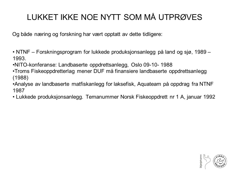 NTNF – Forskningsprogram for lukkede produksjonsanlegg på land og sjø, 1989 – 1993. NITO-konferanse: Landbaserte oppdrettsanlegg, Oslo 09-10- 1988 Tro