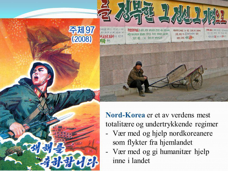 Nord-Korea er et av verdens mest totalitære og undertrykkende regimer -Vær med og hjelp nordkoreanere som flykter fra hjemlandet -Vær med og gi humanitær hjelp inne i landet