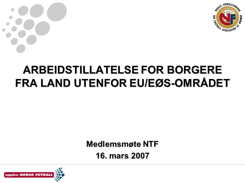 ARBEIDSTILLATELSE FOR BORGERE FRA LAND UTENFOR EU/EØS-OMRÅDET Medlemsmøte NTF 16. mars 2007