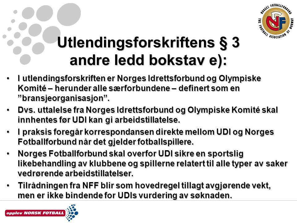 Utlendingsforskriftens § 3 andre ledd bokstav e): I utlendingsforskriften er Norges Idrettsforbund og Olympiske Komité – herunder alle særforbundene –