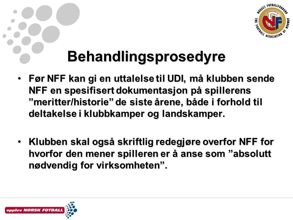 """Behandlingsprosedyre Før NFF kan gi en uttalelse til UDI, må klubben sende NFF en spesifisert dokumentasjon på spillerens """"meritter/historie"""" de siste"""