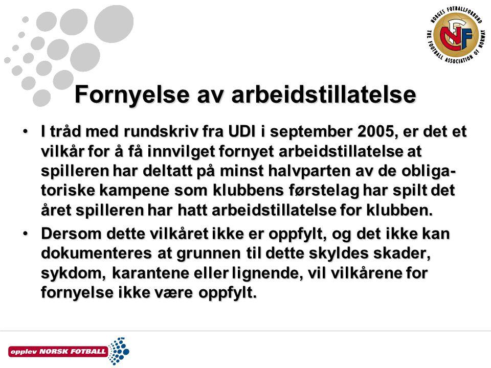 Fornyelse av arbeidstillatelse I tråd med rundskriv fra UDI i september 2005, er det et vilkår for å få innvilget fornyet arbeidstillatelse at spiller