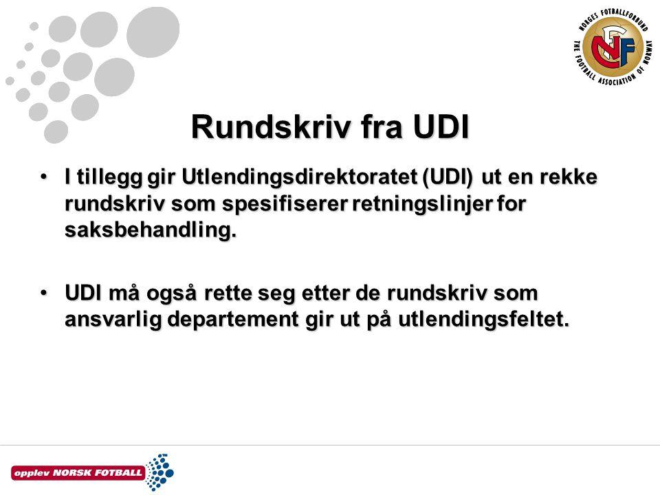 Rundskriv fra UDI I tillegg gir Utlendingsdirektoratet (UDI) ut en rekke rundskriv som spesifiserer retningslinjer for saksbehandling.I tillegg gir Ut