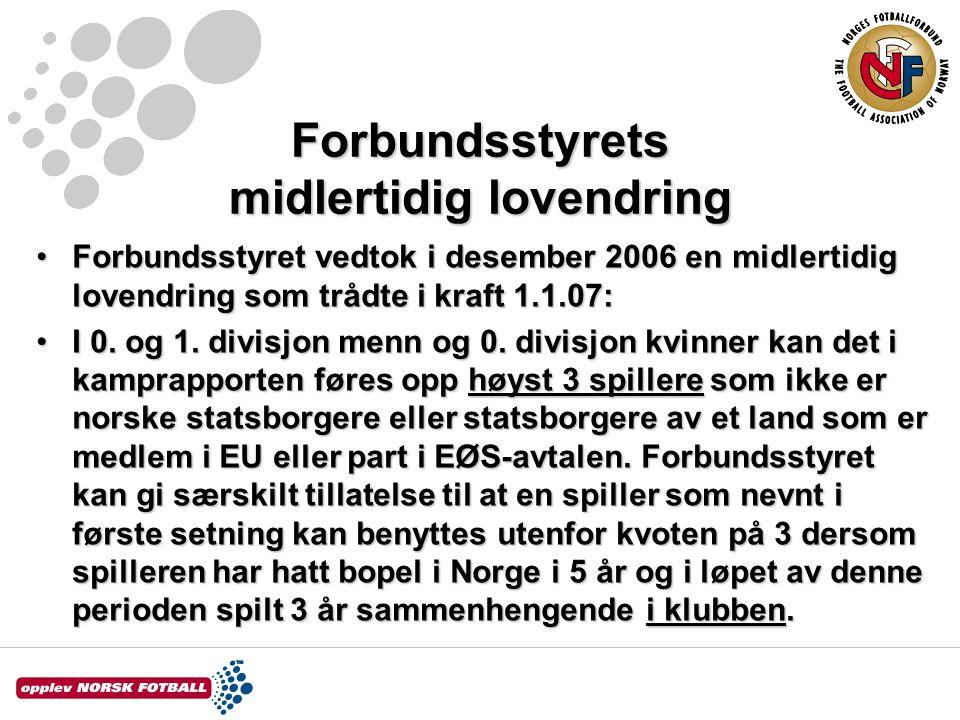 Forbundsstyrets midlertidig lovendring Forbundsstyret vedtok i desember 2006 en midlertidig lovendring som trådte i kraft 1.1.07:Forbundsstyret vedtok