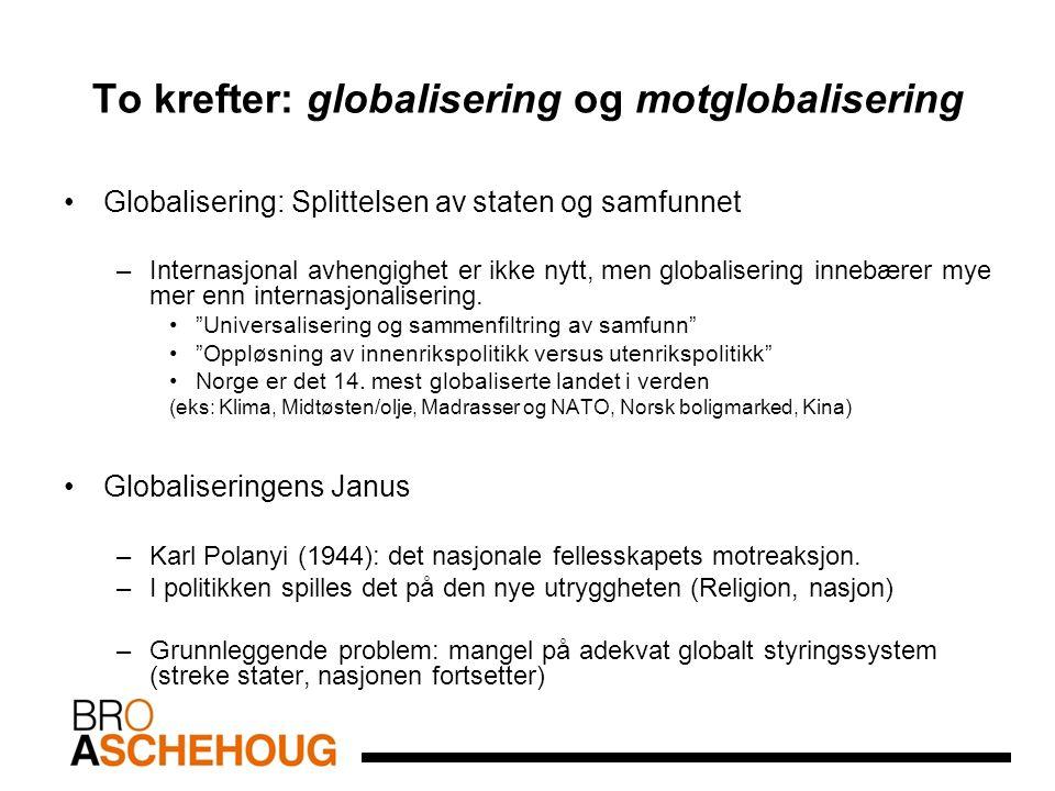 To krefter: globalisering og motglobalisering Globalisering: Splittelsen av staten og samfunnet –Internasjonal avhengighet er ikke nytt, men globalisering innebærer mye mer enn internasjonalisering.