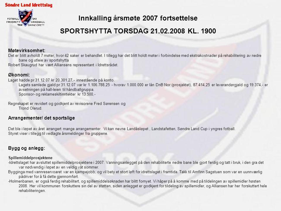 Innkalling årsmøte 2007 fortsettelse SPORTSHYTTA TORSDAG 21.02.2008 KL. 1900 Møtevirksomhet: Det er blitt avholdt 7 møter, hvor 42 saker er behandlet.