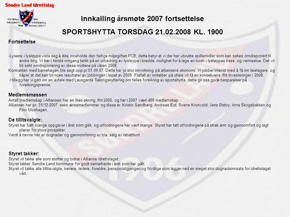 Innkalling årsmøte 2007 fortsettelse SPORTSHYTTA TORSDAG 21.02.2008 KL. 1900 Fortsettelse -Lysene i lysløypa viste seg å ikke inneholde den farlige mi