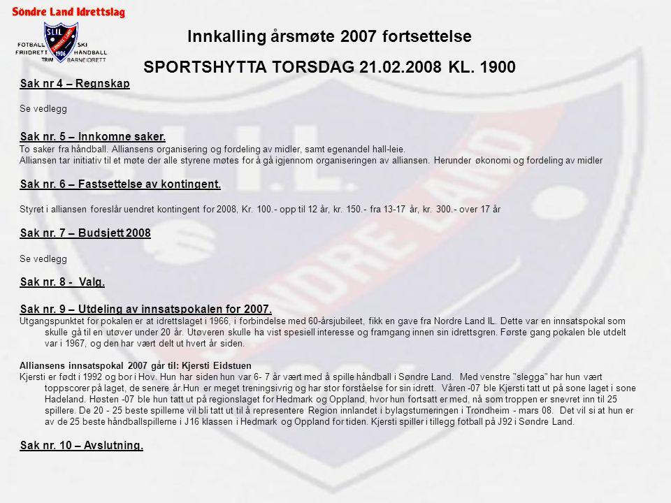 Innkalling årsmøte 2007 fortsettelse SPORTSHYTTA TORSDAG 21.02.2008 KL. 1900 Sak nr 4 – Regnskap Se vedlegg Sak nr. 5 – Innkomne saker. To saker fra h