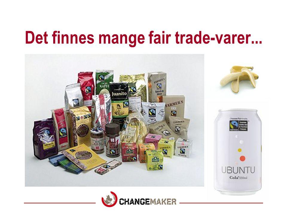 Det finnes mange fair trade-varer...