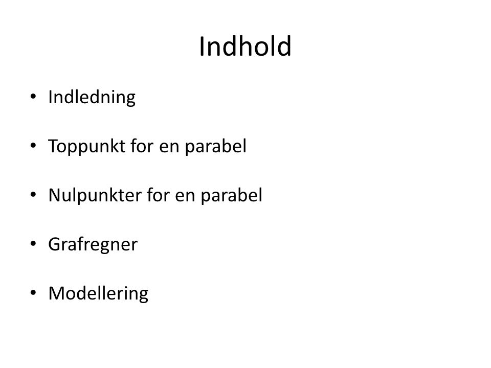 Indhold Indledning Toppunkt for en parabel Nulpunkter for en parabel Grafregner Modellering