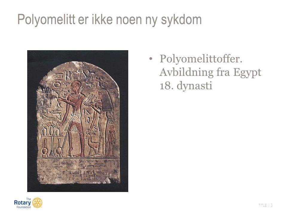 TITLE | 3 Polyomelitt er ikke noen ny sykdom Polyomelittoffer. Avbildning fra Egypt 18. dynasti