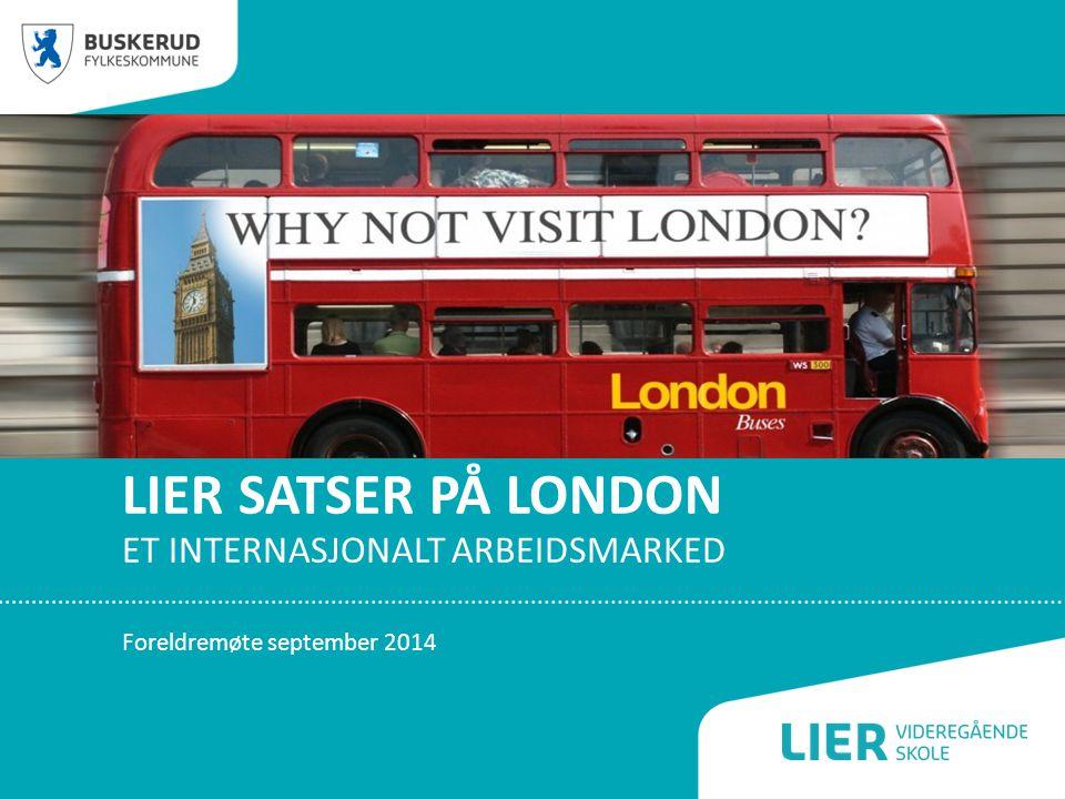 LIER SATSER PÅ LONDON ET INTERNASJONALT ARBEIDSMARKED Foreldremøte september 2014