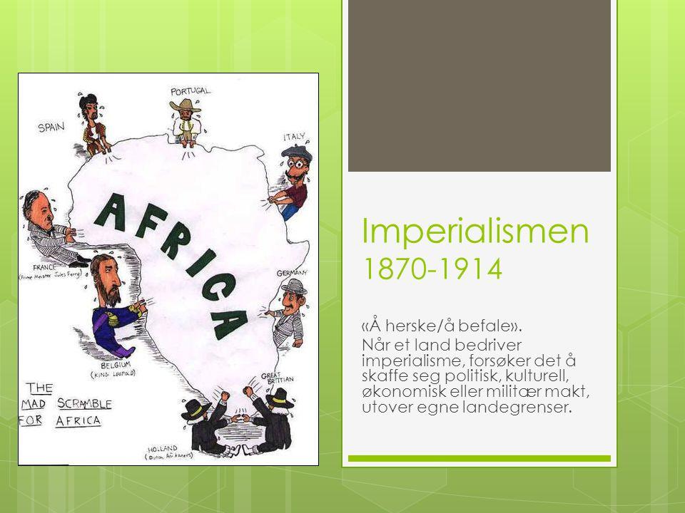 Imperialismen 1870-1914 «Å herske/å befale». Når et land bedriver imperialisme, forsøker det å skaffe seg politisk, kulturell, økonomisk eller militær