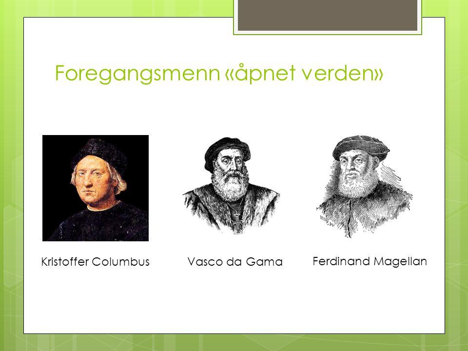 Foregangsmenn «åpnet verden» Kristoffer ColumbusVasco da Gama Ferdinand Magellan