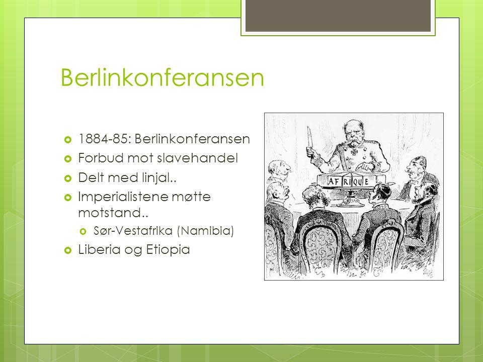 Berlinkonferansen  1884-85: Berlinkonferansen  Forbud mot slavehandel  Delt med linjal..  Imperialistene møtte motstand..  Sør-Vestafrika (Namibi
