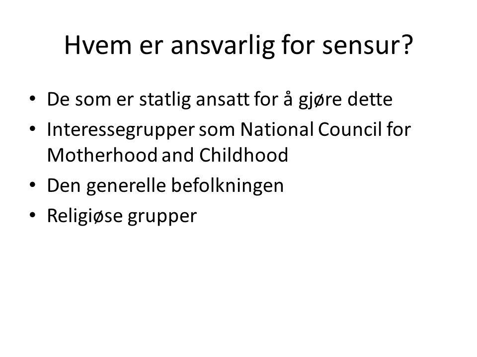 Hvem er ansvarlig for sensur? De som er statlig ansatt for å gjøre dette Interessegrupper som National Council for Motherhood and Childhood Den genere