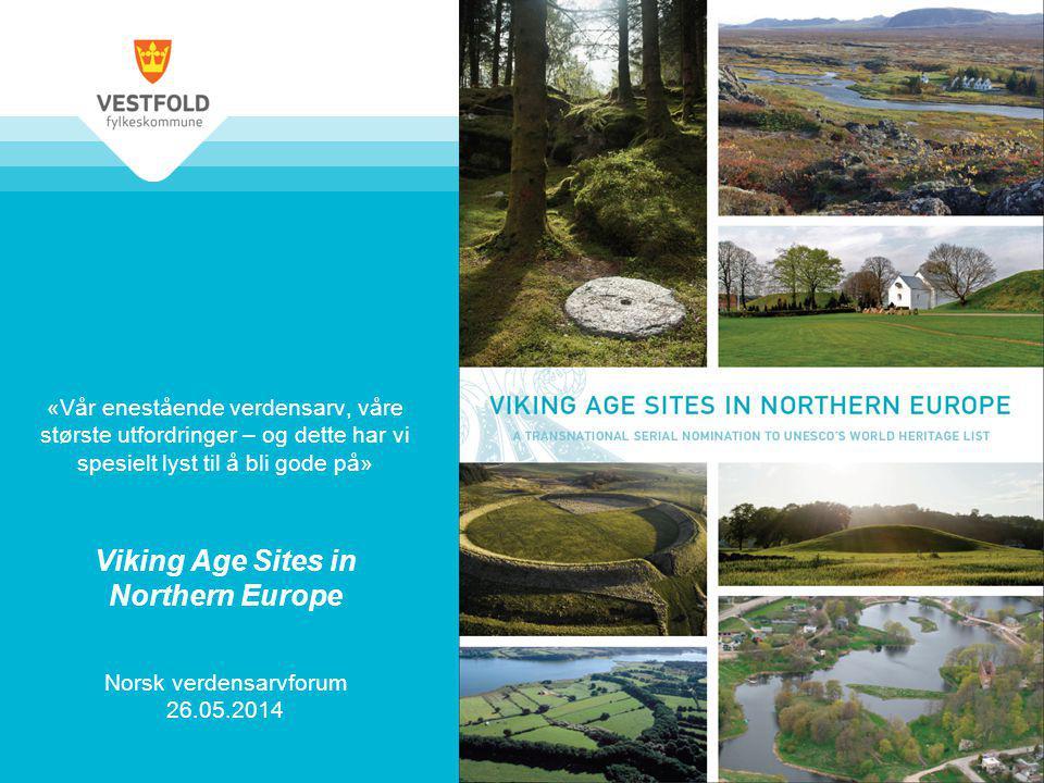 «Vår enestående verdensarv, våre største utfordringer – og dette har vi spesielt lyst til å bli gode på» Viking Age Sites in Northern Europe Norsk ver