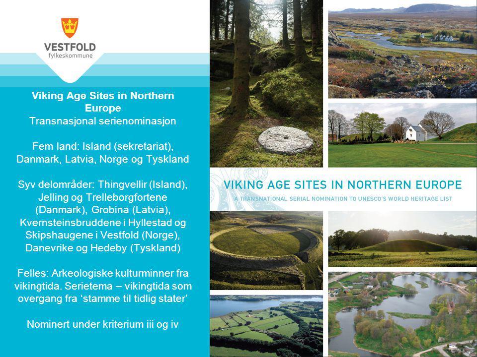 Viking Age Sites in Northern Europe Transnasjonal serienominasjon Fem land: Island (sekretariat), Danmark, Latvia, Norge og Tyskland Syv delområder: T