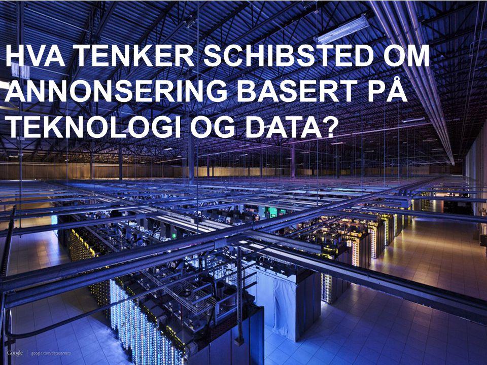 HVA TENKER SCHIBSTED OM ANNONSERING BASERT PÅ TEKNOLOGI OG DATA?