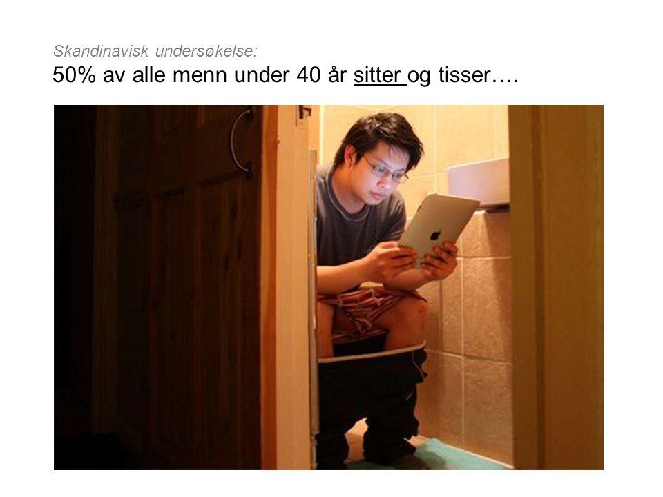 Skandinavisk undersøkelse: 50% av alle menn under 40 år sitter og tisser….