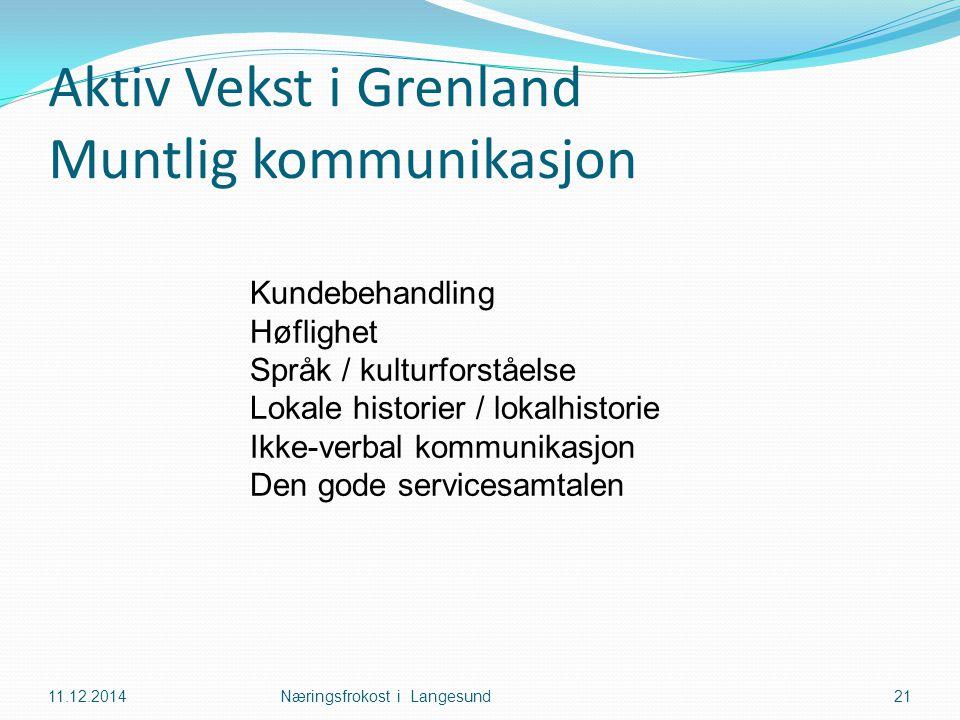 Aktiv Vekst i Grenland Muntlig kommunikasjon 11.12.2014Næringsfrokost i Langesund21 Kundebehandling Høflighet Språk / kulturforståelse Lokale historie