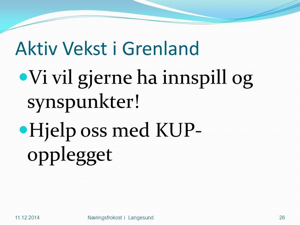 Aktiv Vekst i Grenland Vi vil gjerne ha innspill og synspunkter! Hjelp oss med KUP- opplegget 11.12.2014Næringsfrokost i Langesund26