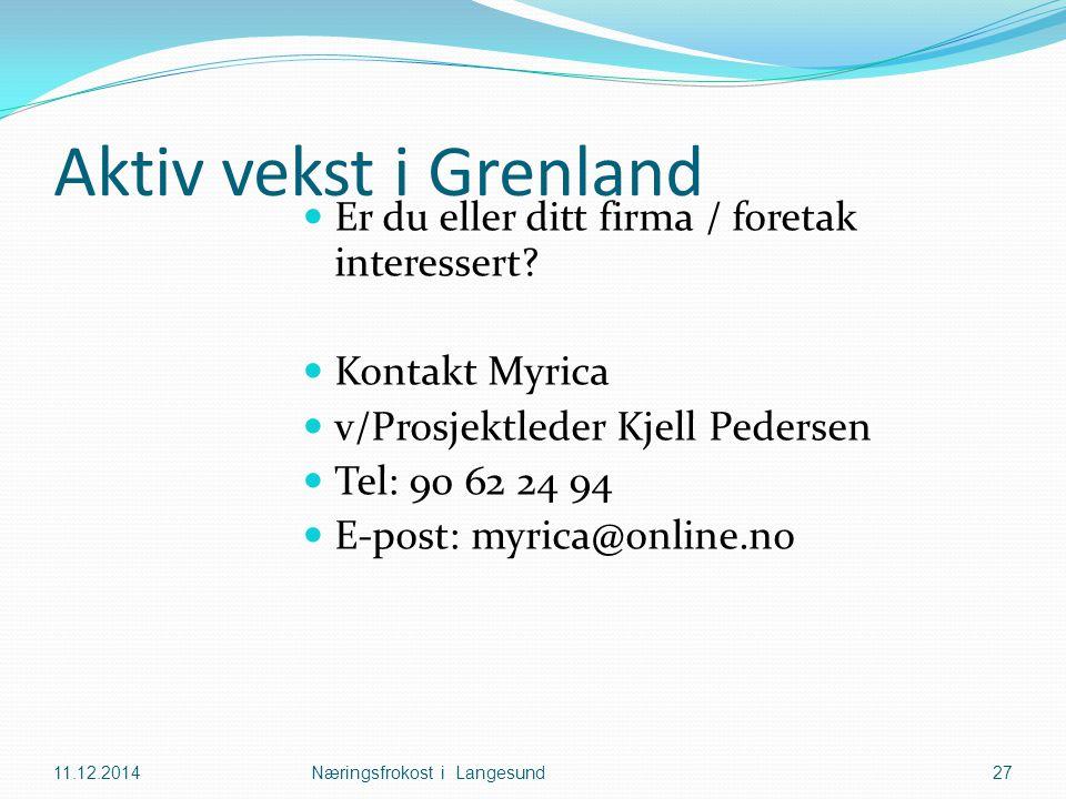 Aktiv vekst i Grenland 11.12.2014Næringsfrokost i Langesund27 Er du eller ditt firma / foretak interessert? Kontakt Myrica v/Prosjektleder Kjell Peder