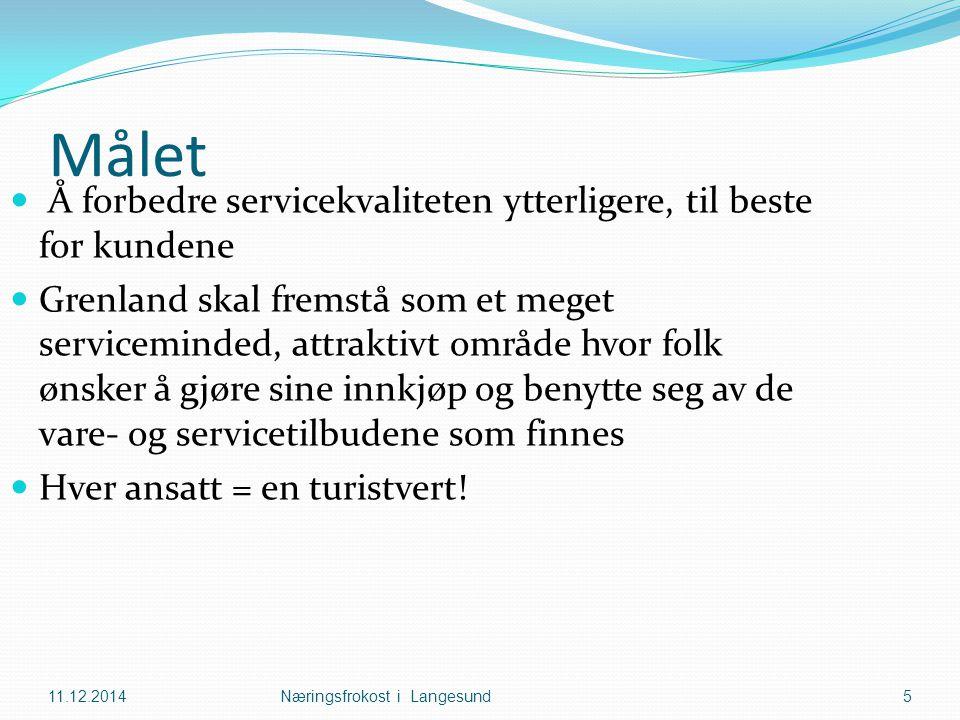 Målet 11.12.2014Næringsfrokost i Langesund5 Å forbedre servicekvaliteten ytterligere, til beste for kundene Grenland skal fremstå som et meget serviceminded, attraktivt område hvor folk ønsker å gjøre sine innkjøp og benytte seg av de vare- og servicetilbudene som finnes Hver ansatt = en turistvert!