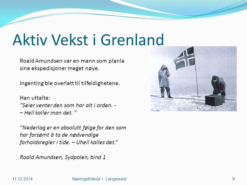 Aktiv Vekst i Grenland 11.12.2014Næringsfrokost i Langesund9 Roald Amundsen var en mann som planla sine ekspedisjoner meget nøye.