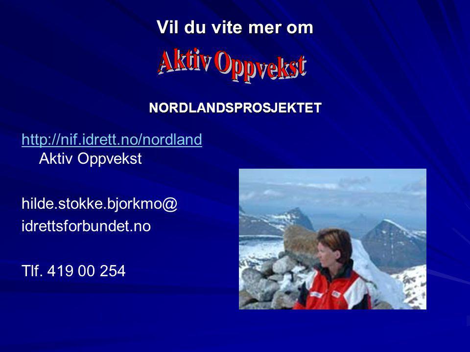 Vil du vite mer om NORDLANDSPROSJEKTET http://nif.idrett.no/nordland http://nif.idrett.no/nordland Aktiv Oppvekst hilde.stokke.bjorkmo@ idrettsforbundet.no Tlf.
