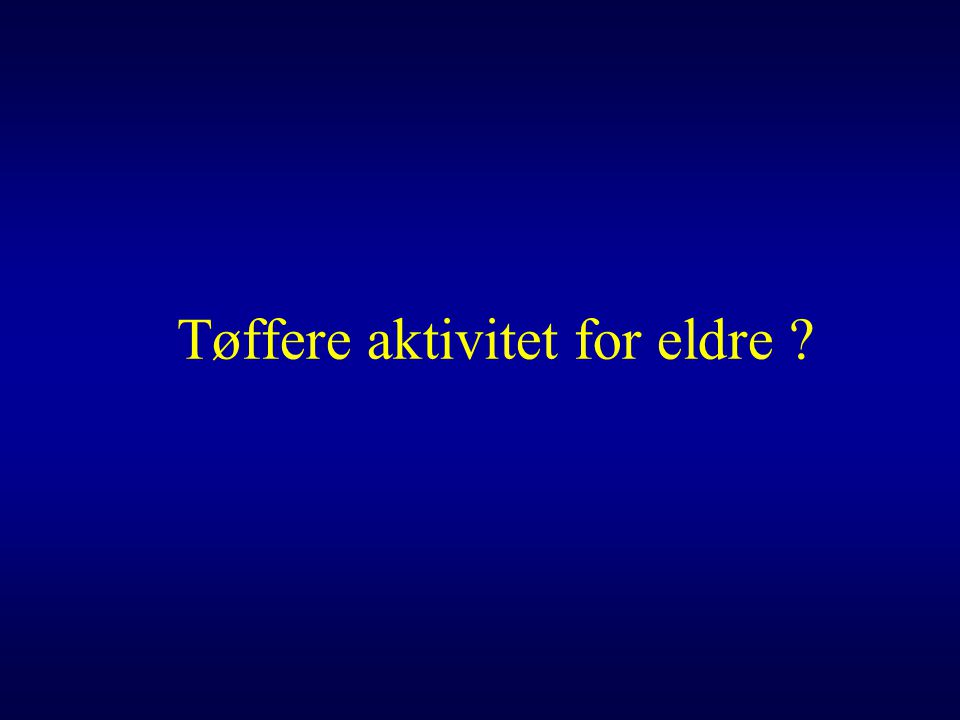 Tøffere aktivitet for eldre ?