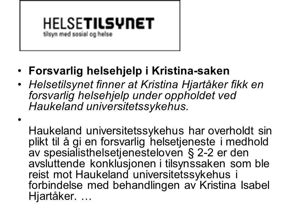 Det fremgår av saken at det tidlig i forløpet etter innkomst i Haukeland universitetssykehus forelå en irreversibel og utbredt hjerneskade uten utsikt til bedring.