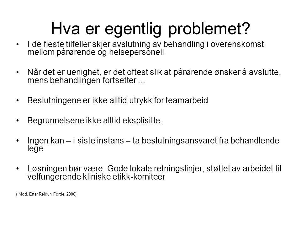 Hva er egentlig problemet? I de fleste tilfeller skjer avslutning av behandling i overenskomst mellom pårørende og helsepersonell Når det er uenighet,