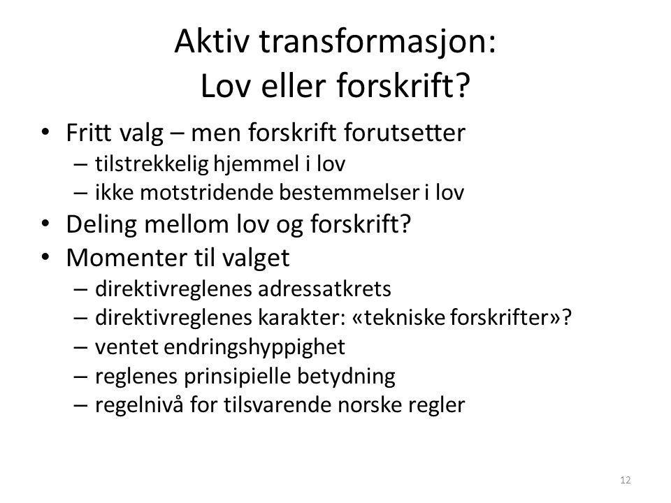 Aktiv transformasjon: Lov eller forskrift? Fritt valg – men forskrift forutsetter – tilstrekkelig hjemmel i lov – ikke motstridende bestemmelser i lov