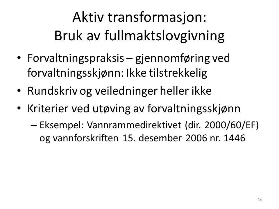Aktiv transformasjon: Bruk av fullmaktslovgivning Forvaltningspraksis – gjennomføring ved forvaltningsskjønn: Ikke tilstrekkelig Rundskriv og veiledni