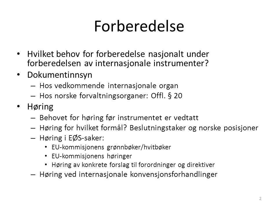 Forberedelse til gjennomføring i norsk rett Oversetting av instrumentet Høring forut for ratifikasjon/innlemming – Ratifikasjon eller innlemming.