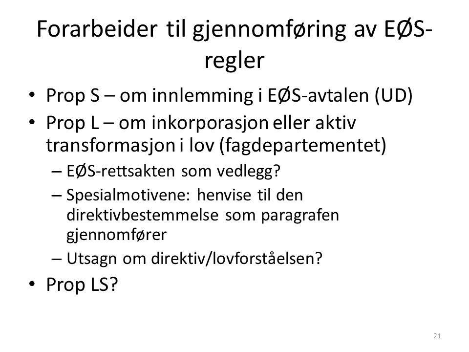 Forarbeider til gjennomføring av EØS- regler Prop S – om innlemming i EØS-avtalen (UD) Prop L – om inkorporasjon eller aktiv transformasjon i lov (fag
