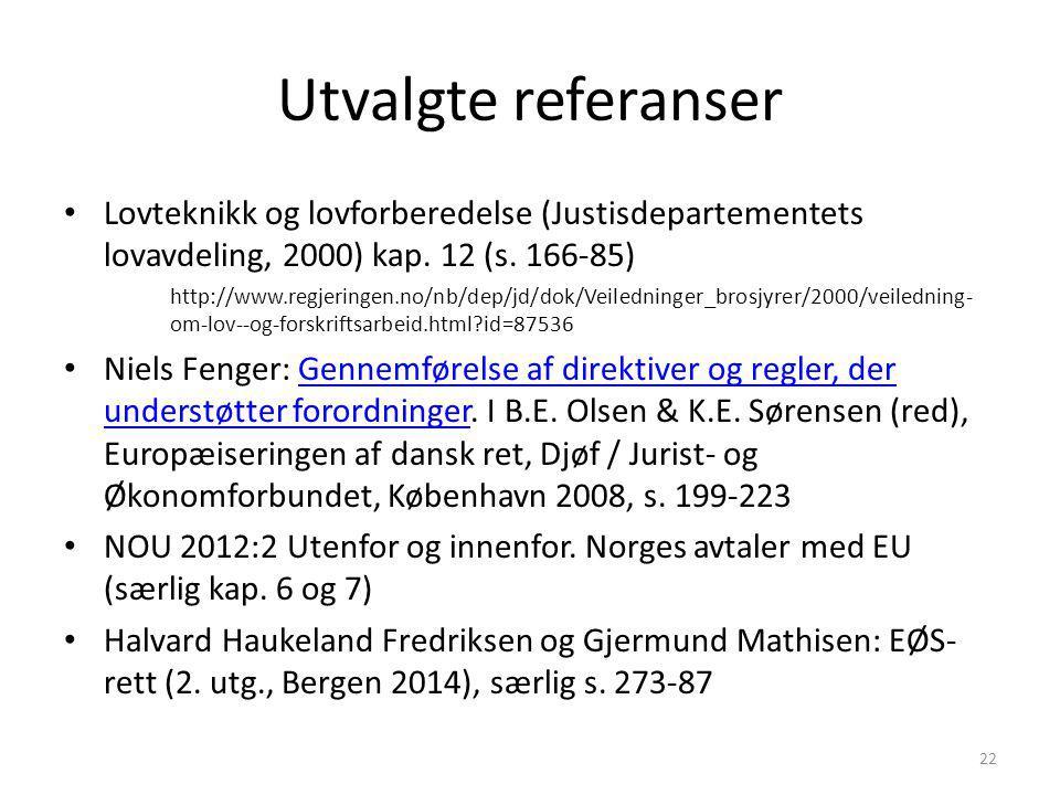 Utvalgte referanser Lovteknikk og lovforberedelse (Justisdepartementets lovavdeling, 2000) kap. 12 (s. 166-85) http://www.regjeringen.no/nb/dep/jd/dok