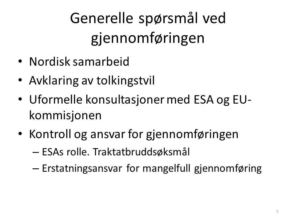 Generelle spørsmål ved gjennomføringen Nordisk samarbeid Avklaring av tolkingstvil Uformelle konsultasjoner med ESA og EU- kommisjonen Kontroll og ans