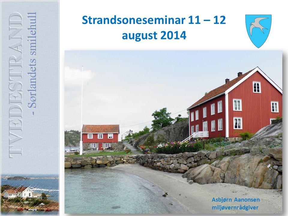 Strandsoneseminar 11 – 12 august 2014 Asbjørn Aanonsen miljøvernrådgiver