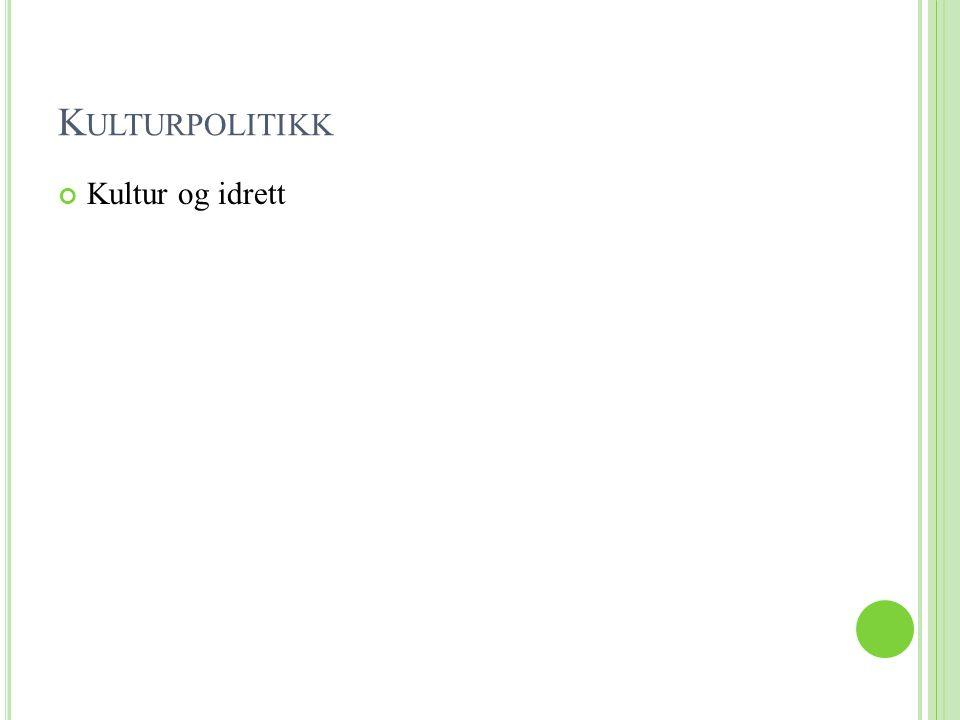K ULTURPOLITIKK Kultur og idrett