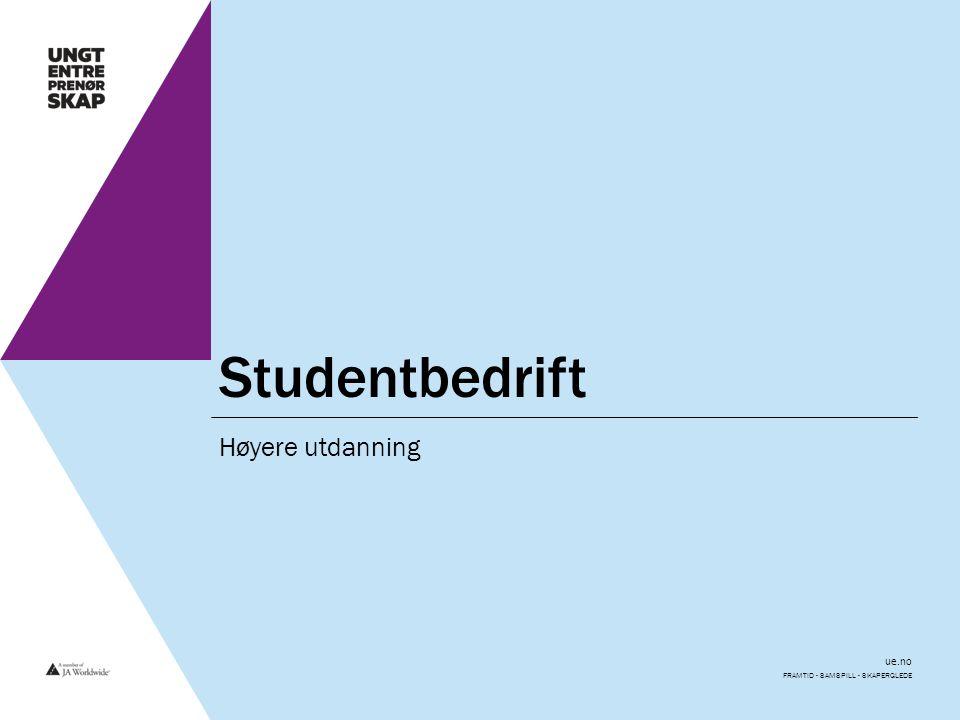 ue.no Studentbedrift Høyere utdanning FRAMTID - SAMSPILL - SKAPERGLEDE